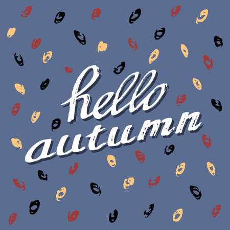assertion: Hello Autumn. Lettering background. Perfect Hand Drawn Art-illustration. Card design. Handwritten letters. Artdesign Poster, banner, postcard with quote, text, phrase for fall. Vector illustration.