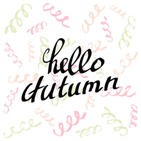 assertion: Hello Autumn. Topical Lettering background. Perfect Hand Drawn Art-illustration. Card design. Handwritten letters. Art Poster, banner, postcard with quote, text, phrase for fall. Vector illustration.