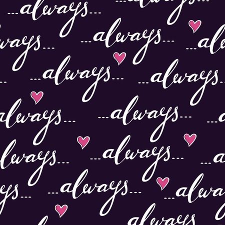 Romantic seamless vector pattern with hand written word always and hearts. Isolated background. Best choice for Valentine Day greeting card, textile, pring, wallpaper, background or wrapping paper. Illustration