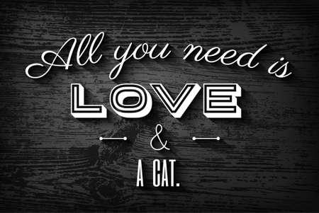 """enamorados caricatura: Cartel tipogr�fico lindo para los amantes del gato. """"Todo lo que necesitas es amor y un gato"""", de la tipograf�a en blanco y negro fondo de madera Vectores"""