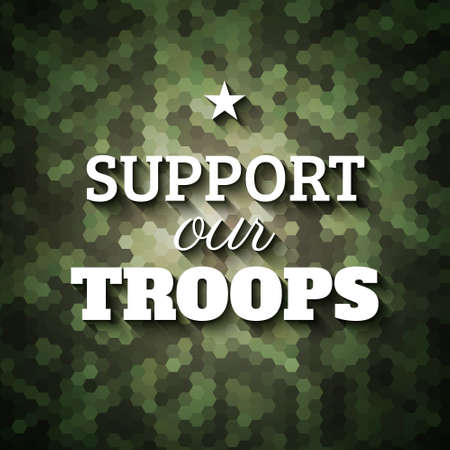 troop: Support our troops. Military slogan poster on geometric camouflage background, vector illustration