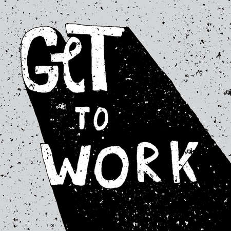 encouraging: Get To Work, encouraging grunge lettering poster