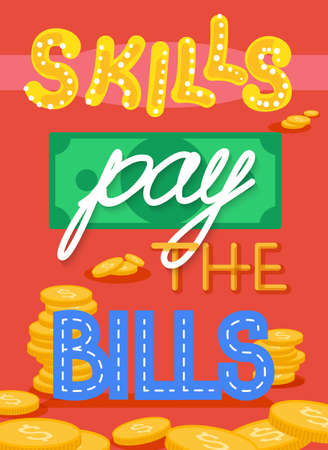 self development: Skills pay the bills fun encouraging poster with lettering in flat style,self development concept
