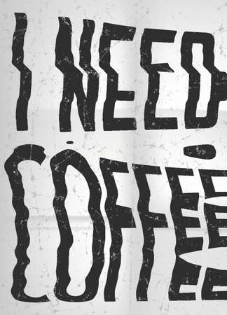 cant: I need coffee glitch art typographic poster. Glitchy metaphor about people, who cant properly function without coffee