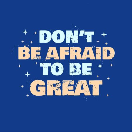 Motivation Quotes Don't Be Afraid to Be Great Illustration