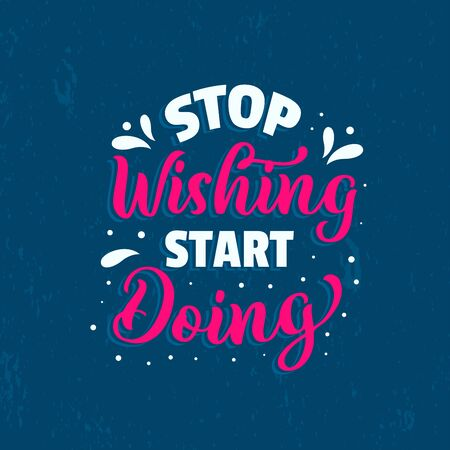 Stop Wishing start Doing Inspirational Quotes Vintage Modern Poster Design. Can be printed as t-shirt, greeting cards, gift or room and office decoration.
