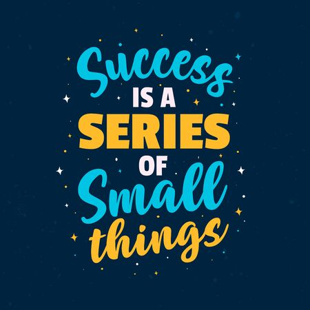 Success is a series of small things Lettering Typography. Inspirational Quotes Vintage Modern Poster Design. Can be printed as t-shirt, greeting cards, gift or room and office decoration. Иллюстрация