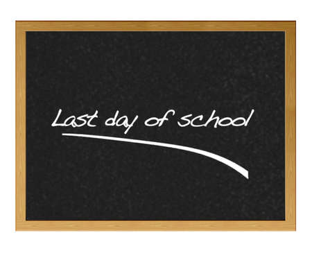 last day: Last day of school.