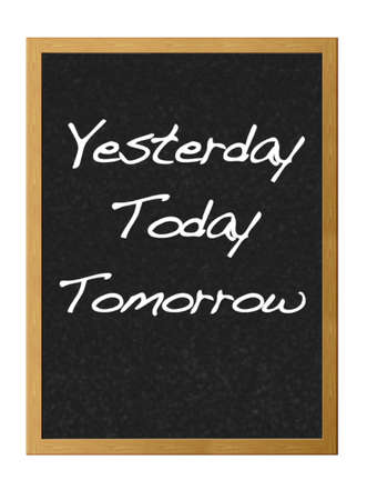 Isolated blackboard with Yesterday, today, tomarrow.