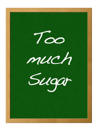 much: Isolated blackboard with Too much sugar.
