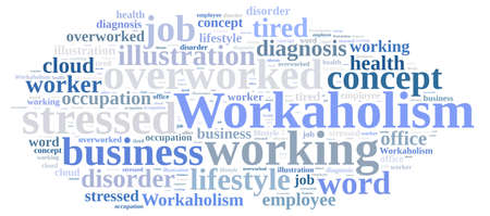 overwork: Illustration with word cloud on the subject of workaholism