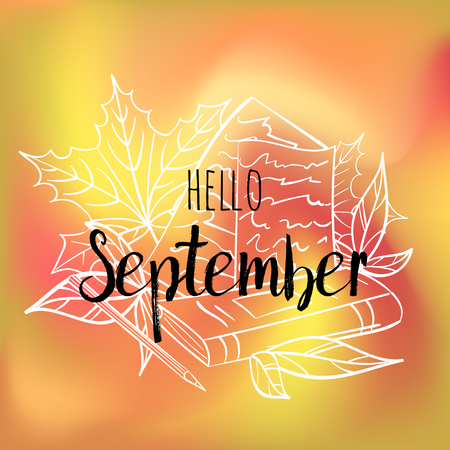 Hello September poster with leaves, book, paper and pencil. Motivational print for calendar, glider, invitation cards, brochures, poster, t-shirts.