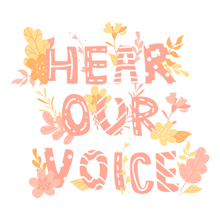 Hand-drawn letters, phrase hear our voice, feminism, flowers and plants, colorful illustration