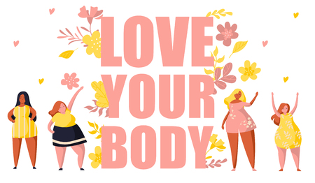 Multiracial women of different height and same figure type and plus size. Female cartoon characters. Big text love your body. Flowers and plants