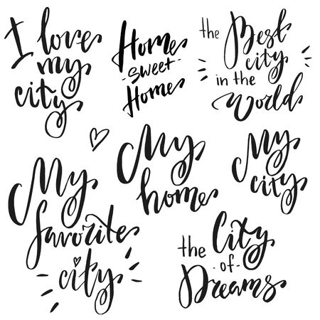 Hand lettering phrases set: i love my city, home sweet home, the best city in the world, my favorite city, my home, my city, the city of dreams.