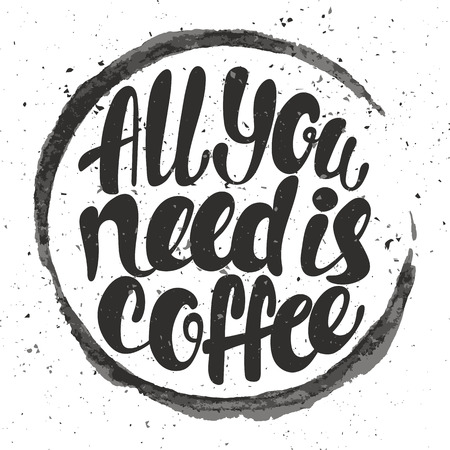 All you need is coffee lettering. Hand written All you need is coffee poster. Modern hand lettering. Trace from a cup of coffee. Vector illustration Illustration