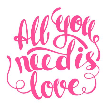Alles, was Sie ist die Liebe Beschriftung benötigen. Hand geschrieben Alles, was Sie brauchen, ist Liebe Plakat. Moderne Hand Schriftzug. Moderne Kalligraphie, Vektor-Illustration