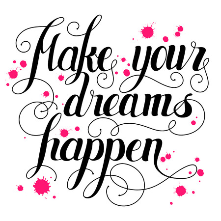 come: Make your dreams happen lettering. Handmade calligraphy vector illustration.Hand written Make your dreams happen poster. Modern hand lettering. Modern Calligraphy