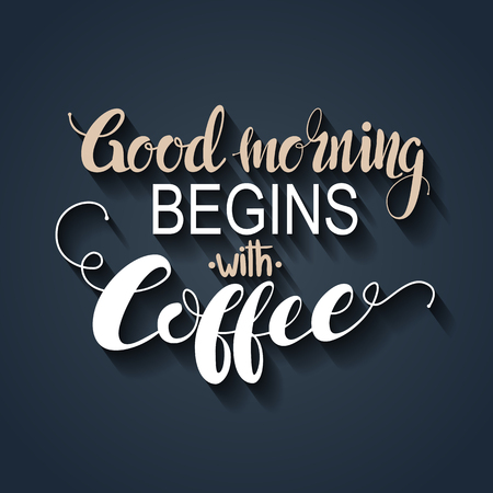 begins: Handmade calligraphy, vector illustration. Handwritten Good morning begins with coffee poster. Lettering. Calligraphic vector text. Illustration