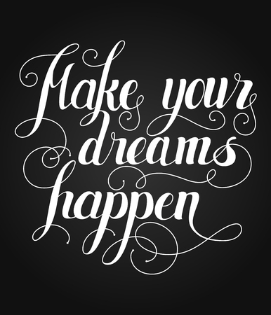 Make your dreams happen lettering. Handmade calligraphy illustration.Hand written Make your dreams happen poster. Modern hand lettering. Modern Calligraphy Illustration