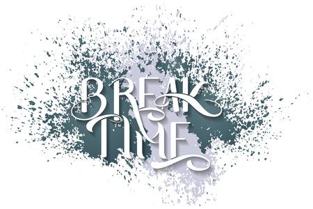Handmade calligraphy, vector illustration. Handwritten Break time poster. Lettering on the splash background.