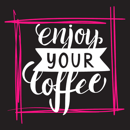 Enjoy your coffee lettering. Modern handwritten poster. Vector illustration.