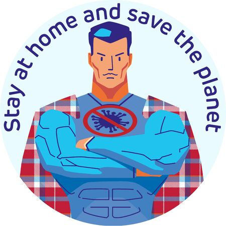 Concept illustration badge on the topic of self-isolation in support of campaign against coronavirus: a male superhero in a cloak resembling a home pleid and slogan: stay at home and save the planet
