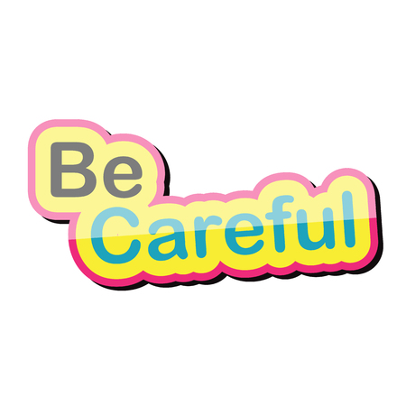 be careful: be careful text design on white background isolate vector illustration eps 10 Illustration