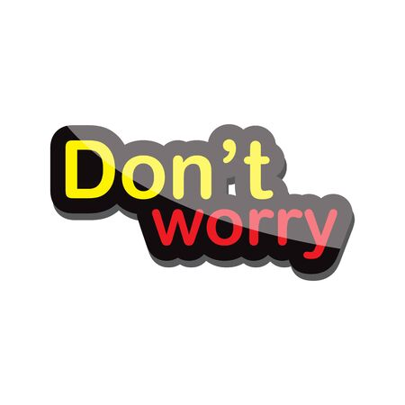 dont worry: dont worry text design on white background isolate vector illustration eps 10