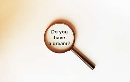 Do you have a dream on a sheet under a magnifying glass