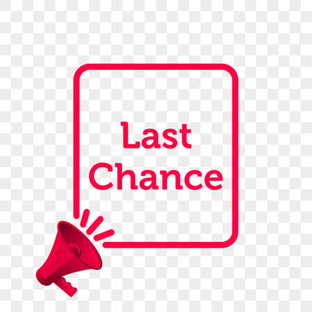 Last Chance message quote in megaphone isolated on plain background