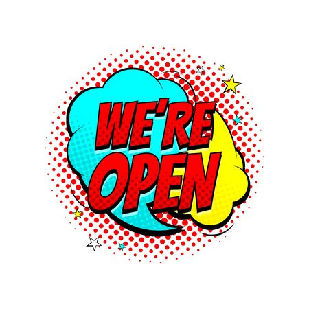 Color speech bubble we are open. Dynamic comic cartoon symbol isolated on white background. Vector Illustration in pop art style.