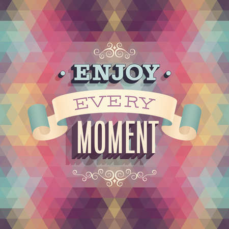calligraphic design: Vintage Enjoy every moment Poster. Vector illustration.