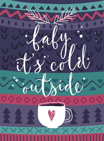 it's: Christmas card Baby its cold outside, hand drawn style. Vector illustration.