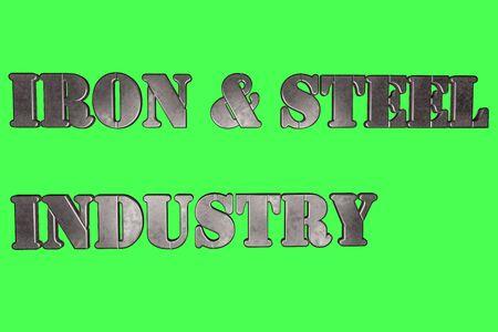 Inscriptions on a green background IRON & STEEL INDUSTRY in steel stylized font 3D rendering illustration Stok Fotoğraf