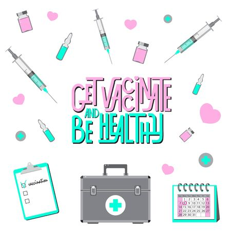 Colored flat vector illustration with lettering and elements of medicine equipment (medicine kit, syringe, ampoule, phial) on white background. Get vaccinate and be healthy. Can be use as card, poster