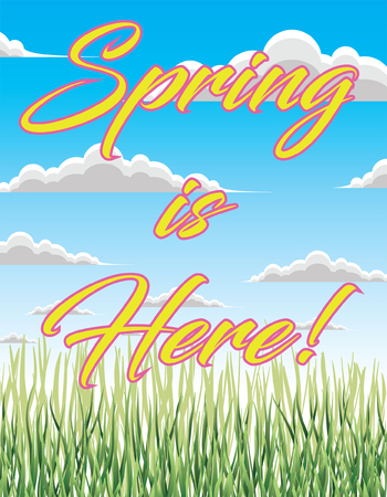 Spring is Here is a bright cheery illustration of a beautiful spring day with a blue sky, green grass and text.