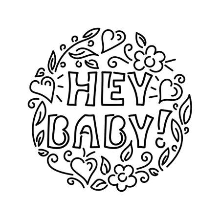 Hey, baby Vector Inscription framed by Hearts, flowers, twigs