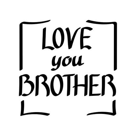 Love you brother. Vector calligraphy brush lettering