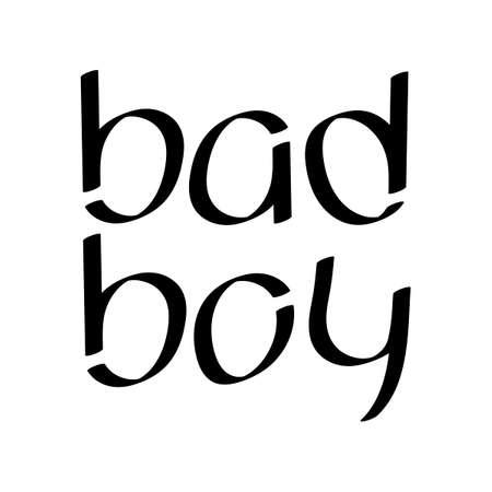 Bad boy. Hand lettering. Print for t-shirt, bag, cups, card, flyer sticker badge Vector illustration