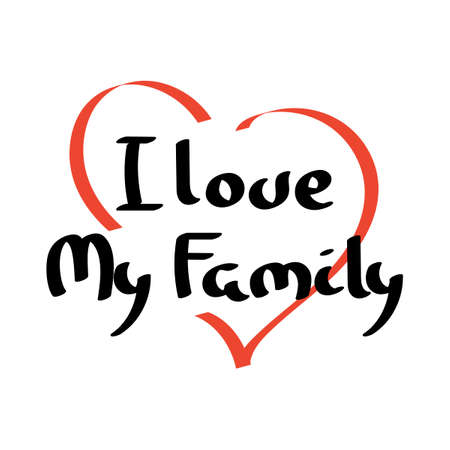 I love My Family. Hand lettering vector illustration on white background.