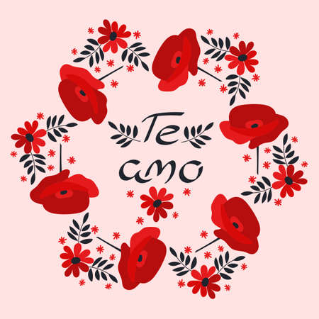 I love you in Spanish. Te amo, hand drawn lettering. Frame of red poppies. Vector illustration.