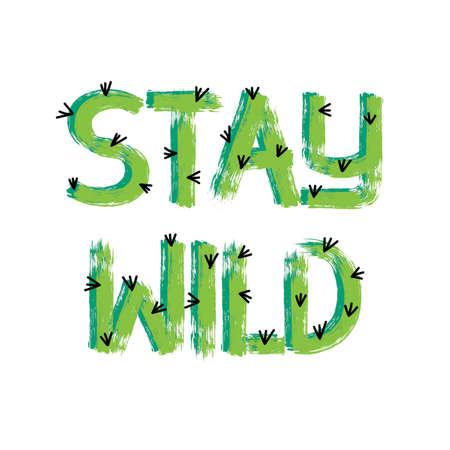 Stay wild, slogan. Hand drawn lettering Vector illustration