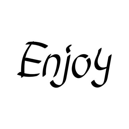 Enjoy . Hand drawn lettering quote, vector inscription. Phrase for posters, t-shirts and other surface
