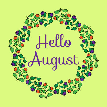 Hello, August . Wreath of berries with leaves, vector illustration