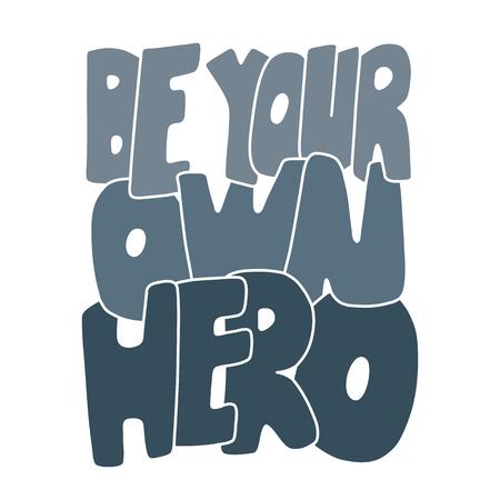 Se Tu Propio Heroe. Cita Inspirada Del Vector. Dibujado A Mano ...