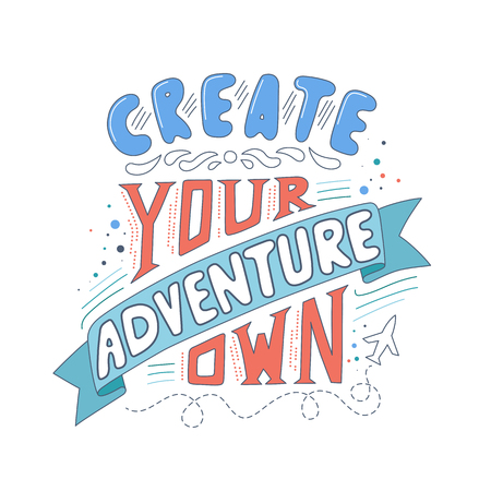 Vector hand drawn typography poster. Create your own adventure. Inspirational illustration. Doodle saying. Lettering concept. Illustration