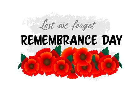 Remembrance Day November 11 typography with red poppy flower - international symbol of peace, text is Lest we forget for Memorial Day, Armistice Day anniversary celebration in British Commonwealth