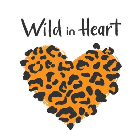 Leopard or jaguar or cheetah print wild in heart textured slogan design, jaguar pattern for motivational poster, valentine greeting card. Vector animal skin and lettering Isolated, on white background