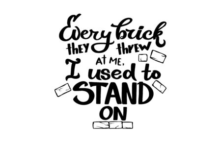 Hand drawn lettering, quotation Every brick thet trew at me I used to stand on. Hand drawn motivation lettering with decoration by old cracked bricks for poster, banner, web-site, social media.